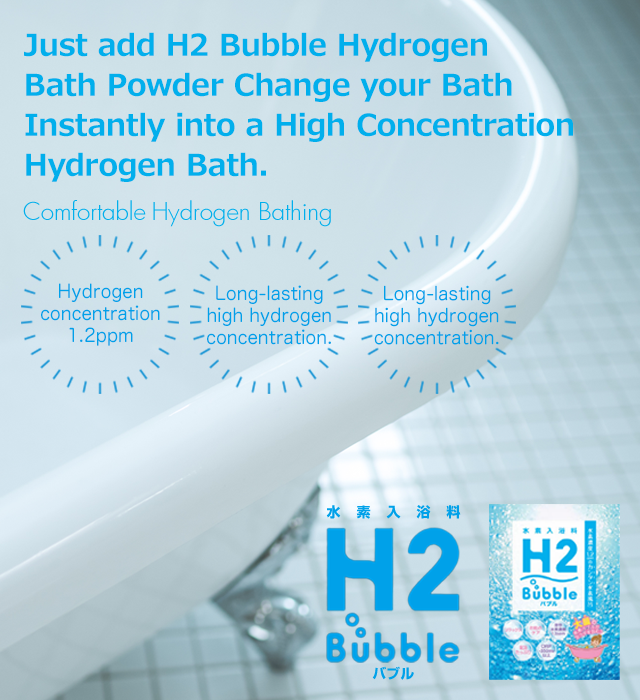 Just add H2 Bubble Hydrogen Bath PowderChange your Bath Instantly intoa High Concentration Hydrogen Bath.